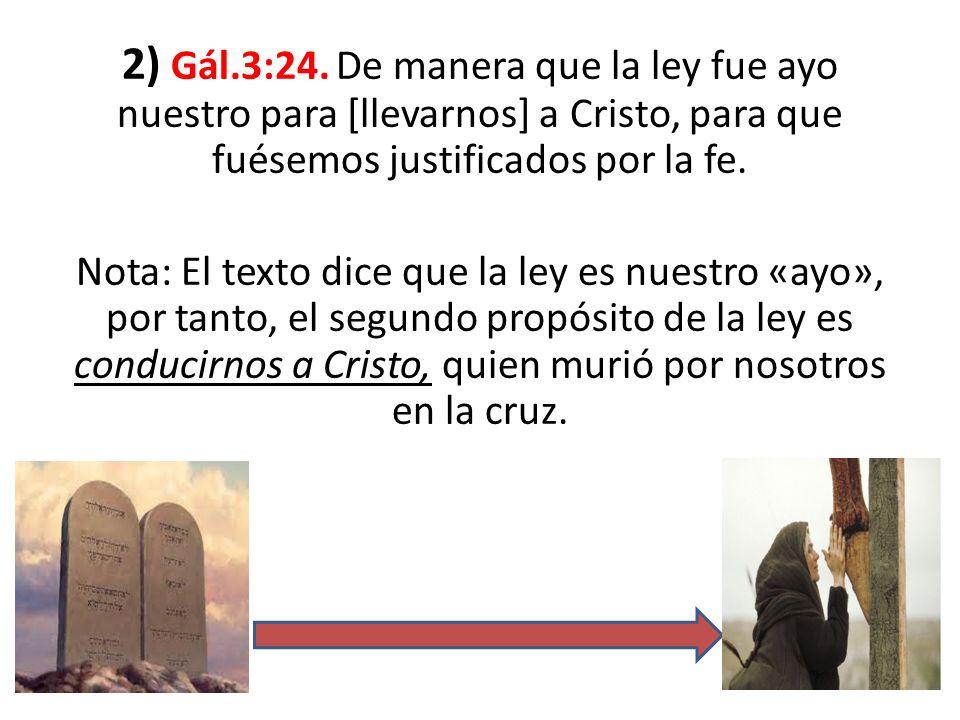 2) Gál.3:24. De manera que la ley fue ayo nuestro para [llevarnos] a Cristo, para que fuésemos justificados por la fe.
